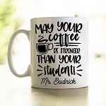 Personalised Teacher Mug May Your Coffee Be Stronger Than Your Students