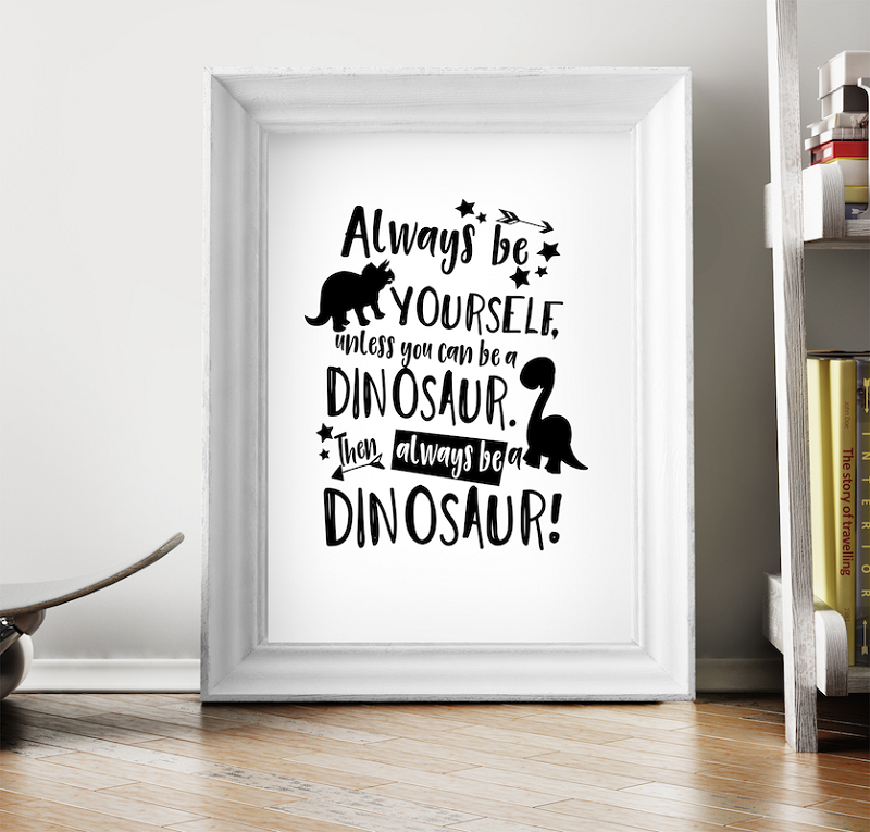 INSTANT DOWNLOAD -  Always be a Dinosaur