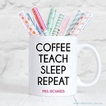 Personalised Teacher Mug Coffee, Teach, Sleep, Repeat